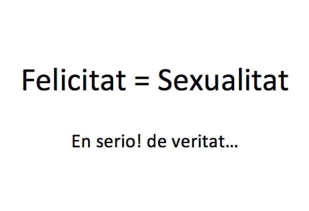 Si busques Felicitat, practica Sexualitat